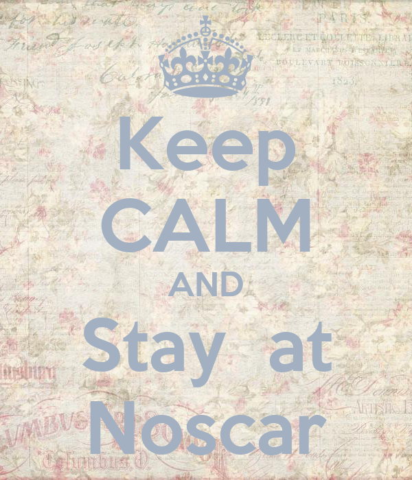 Keep CALM AND Stay  at Noscar