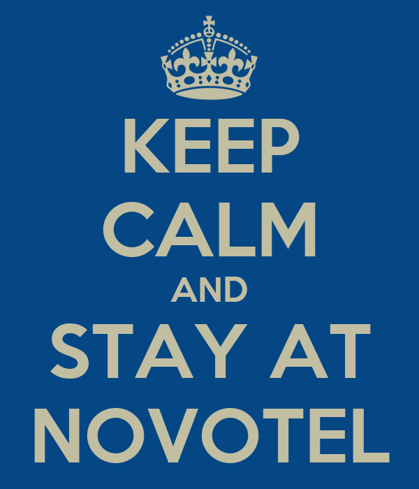 KEEP CALM AND STAY AT NOVOTEL