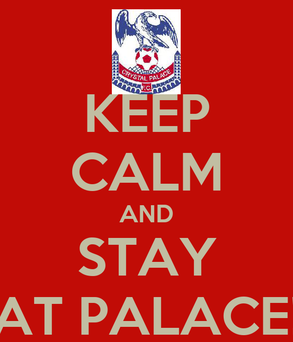 KEEP CALM AND STAY AT PALACE!