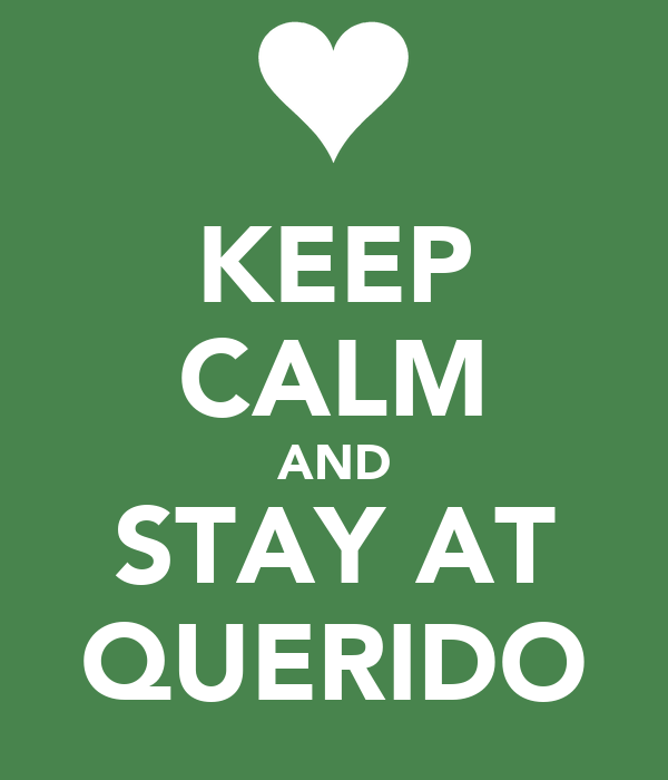 KEEP CALM AND STAY AT QUERIDO