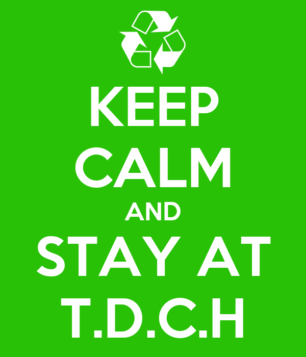 KEEP CALM AND STAY AT T.D.C.H