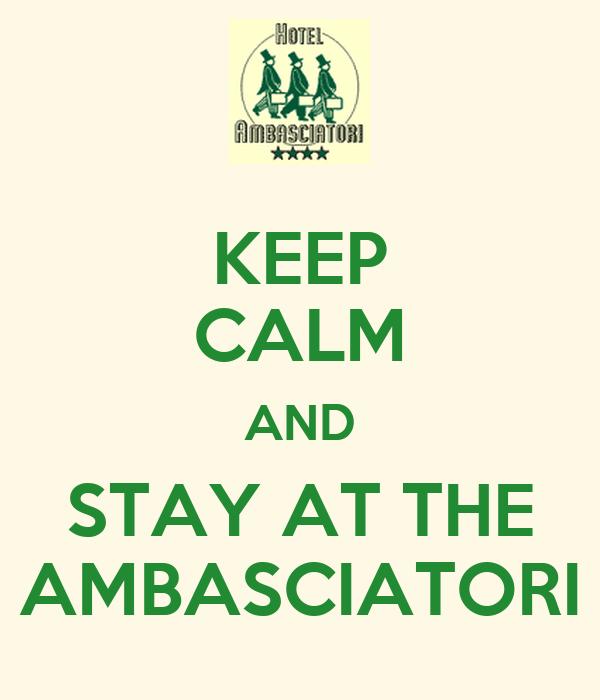 KEEP CALM AND STAY AT THE AMBASCIATORI
