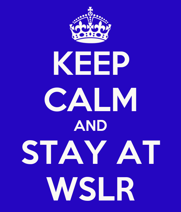 KEEP CALM AND STAY AT WSLR