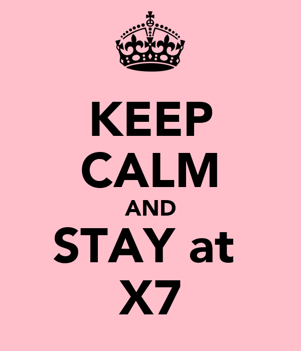KEEP CALM AND STAY at  X7