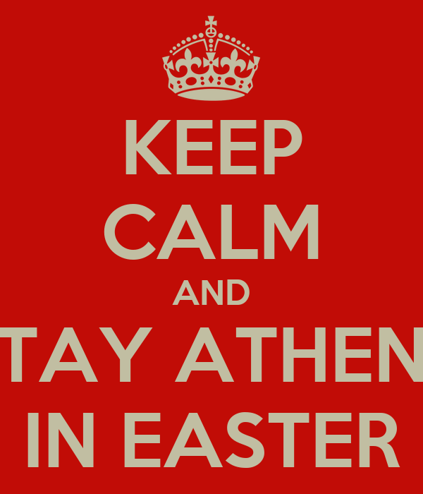 KEEP CALM AND STAY ATHENS IN EASTER