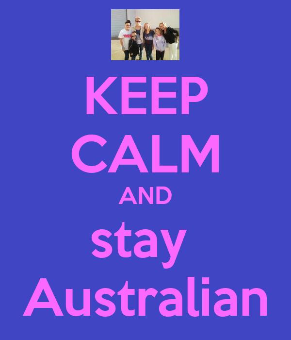 KEEP CALM AND stay  Australian
