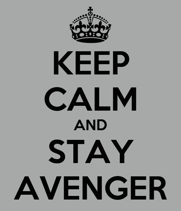 KEEP CALM AND STAY AVENGER