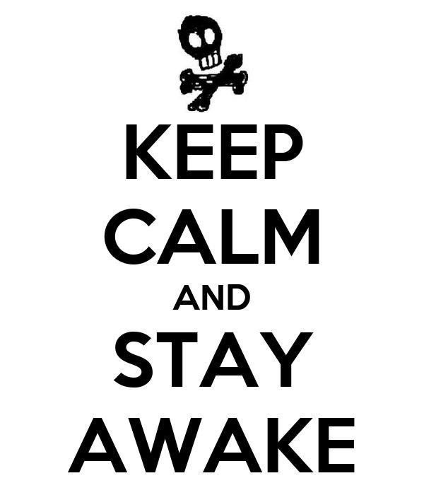 KEEP CALM AND STAY AWAKE