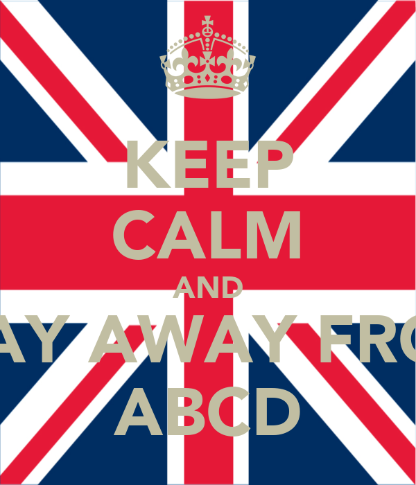 KEEP CALM AND STAY AWAY FROM ABCD