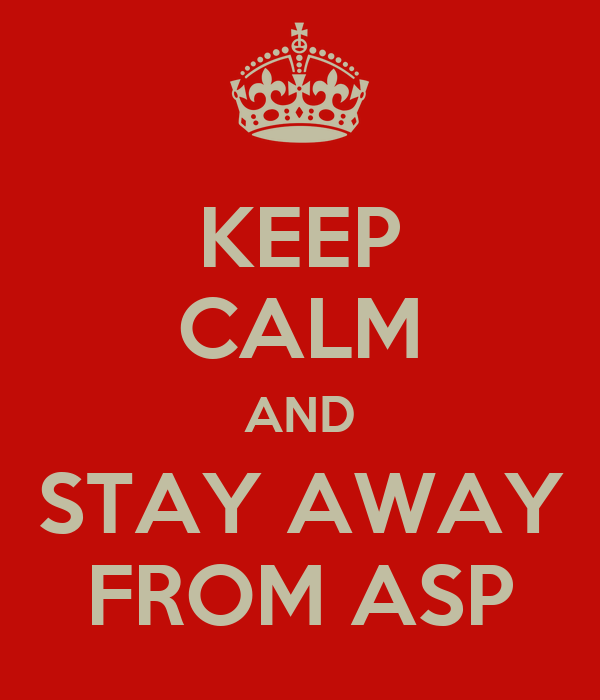 KEEP CALM AND STAY AWAY FROM ASP