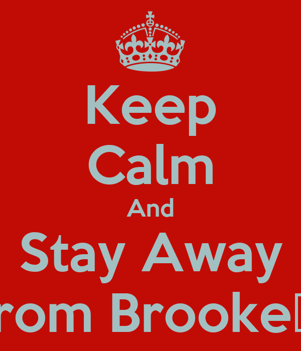 Keep Calm And Stay Away From Brooke😂😂