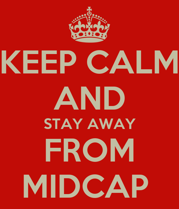 KEEP CALM AND STAY AWAY FROM MIDCAP