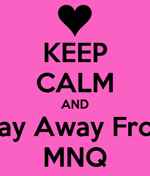 KEEP CALM AND Stay Away From MNQ