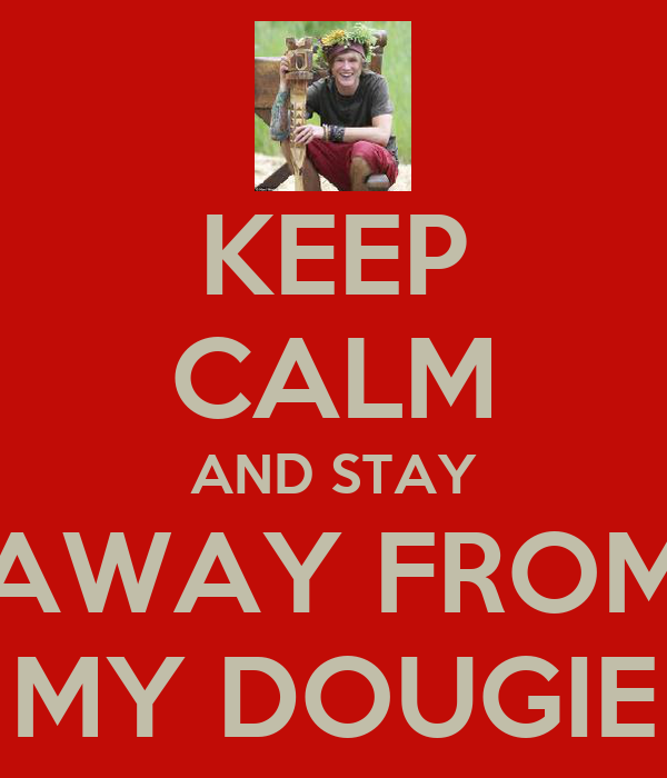 KEEP CALM AND STAY AWAY FROM MY DOUGIE