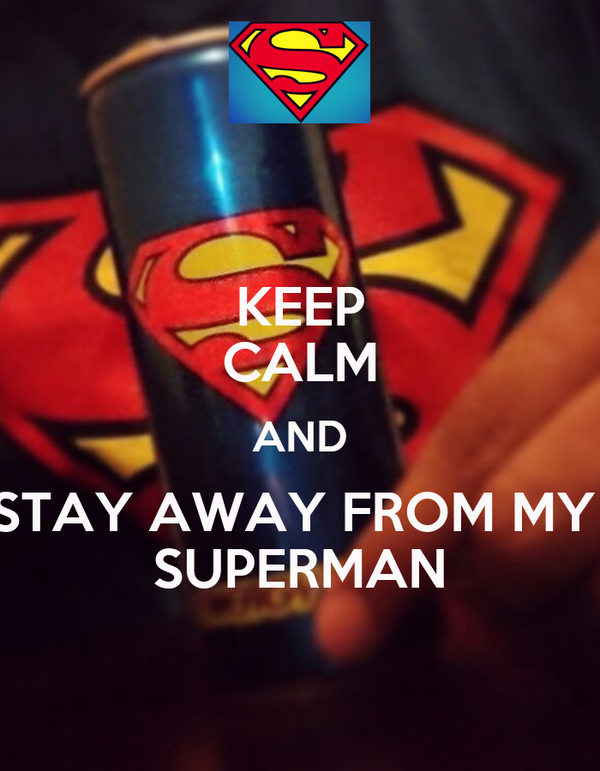 KEEP CALM AND STAY AWAY FROM MY  SUPERMAN