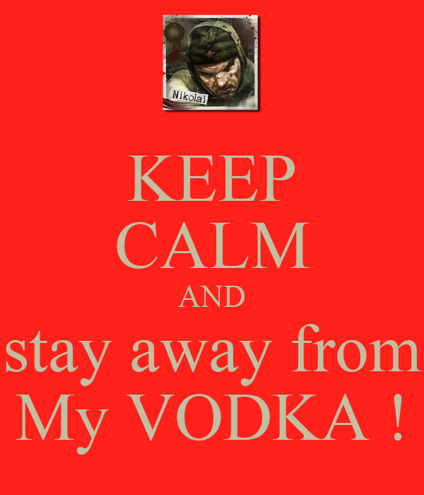 KEEP CALM AND  stay away from  My VODKA !