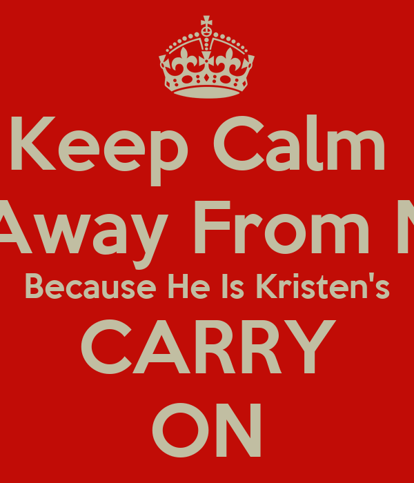Keep Calm  And Stay Away From Niall Horan Because He Is Kristen's CARRY ON