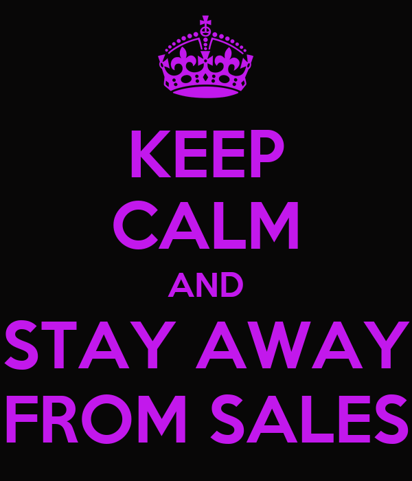 KEEP CALM AND STAY AWAY FROM SALES