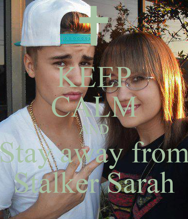 KEEP CALM AND Stay away from Stalker Sarah