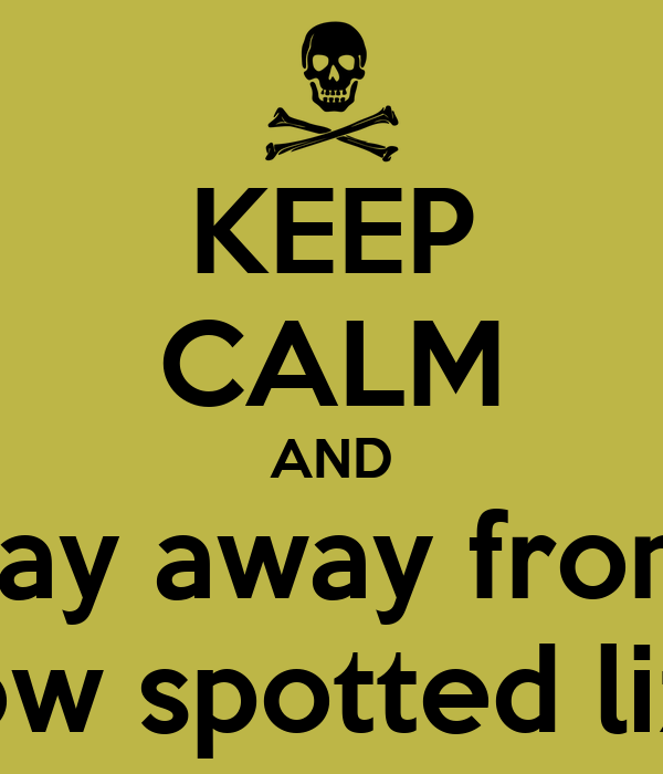 KEEP CALM AND stay away from  Yellow spotted lizards