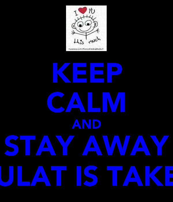 KEEP CALM AND STAY AWAY  FULAT IS TAKEN