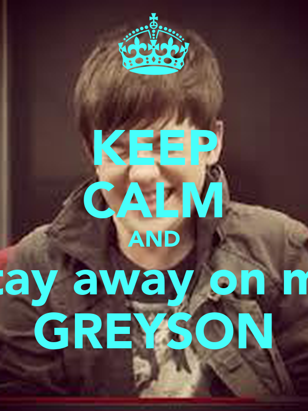 KEEP CALM AND Stay away on my GREYSON