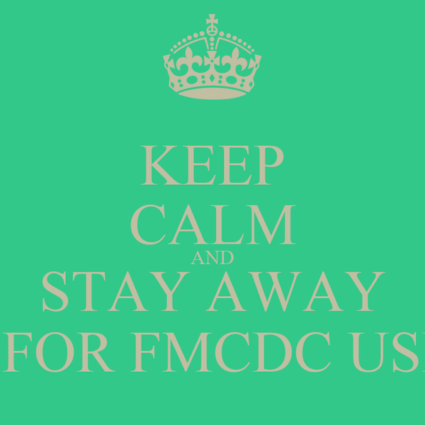 KEEP CALM AND STAY AWAY THIS IS FOR FMCDC USE ONLY