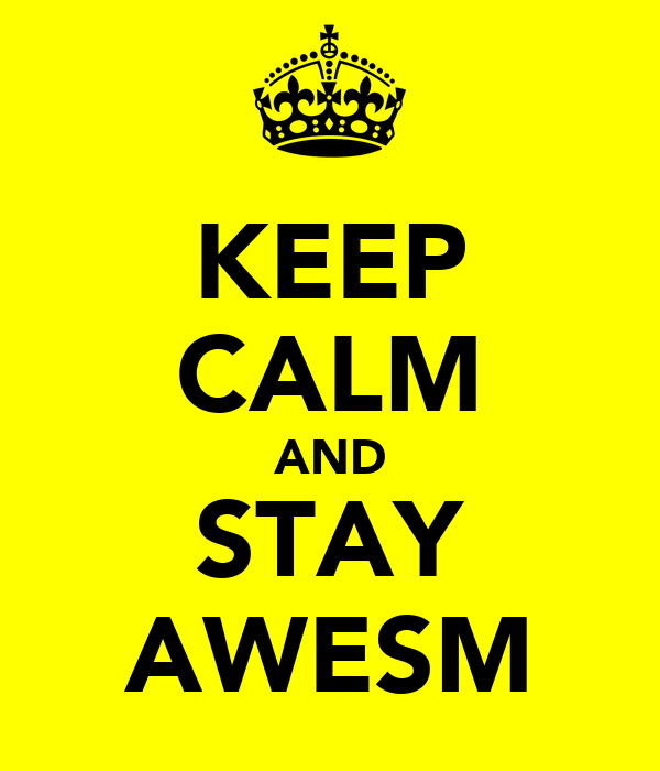 KEEP CALM AND STAY AWESM