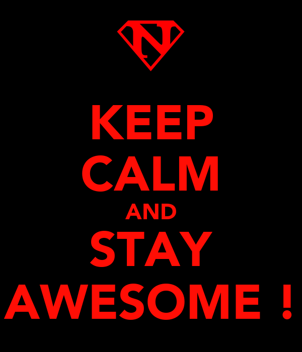 KEEP CALM AND STAY AWESOME !
