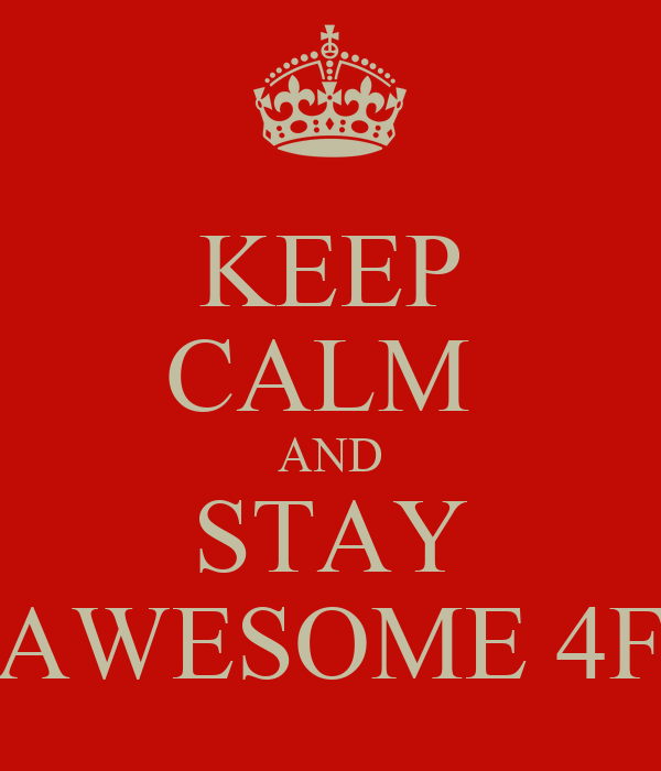 KEEP CALM  AND STAY AWESOME 4F