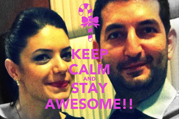 KEEP CALM AND STAY AWESOME!!