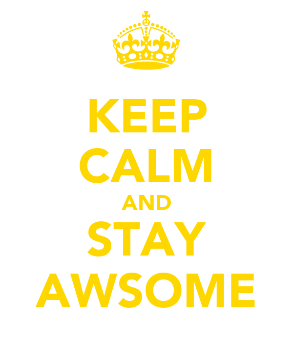 KEEP CALM AND STAY AWSOME