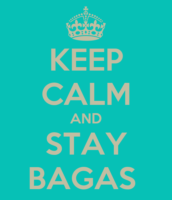 KEEP CALM AND STAY BAGAS