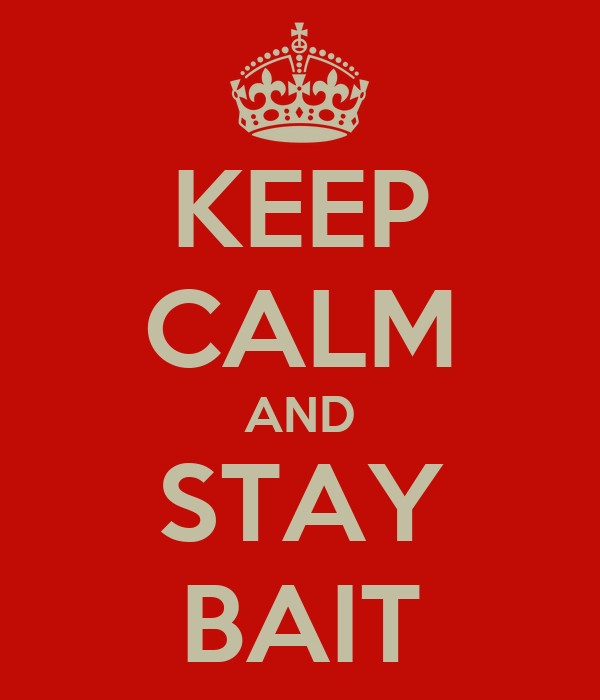 KEEP CALM AND STAY BAIT