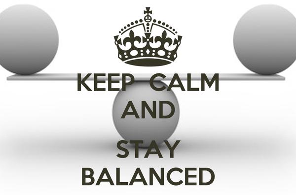 KEEP  CALM AND  STAY BALANCED