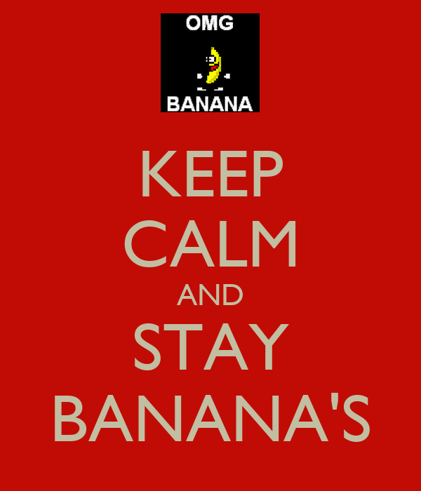 KEEP CALM AND STAY BANANA'S