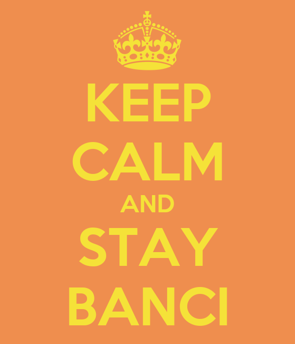 KEEP CALM AND STAY BANCI