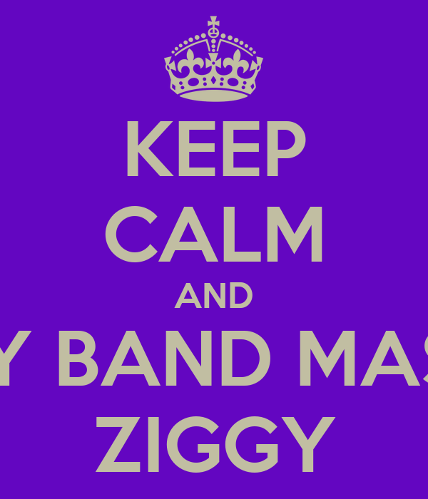 KEEP CALM AND STAY BAND MASTER ZIGGY