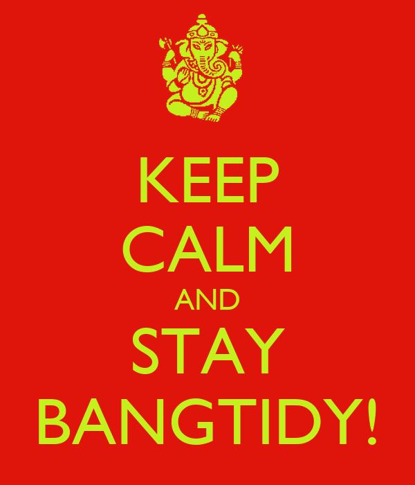 KEEP CALM AND STAY BANGTIDY!