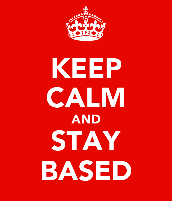 KEEP CALM AND STAY BASED
