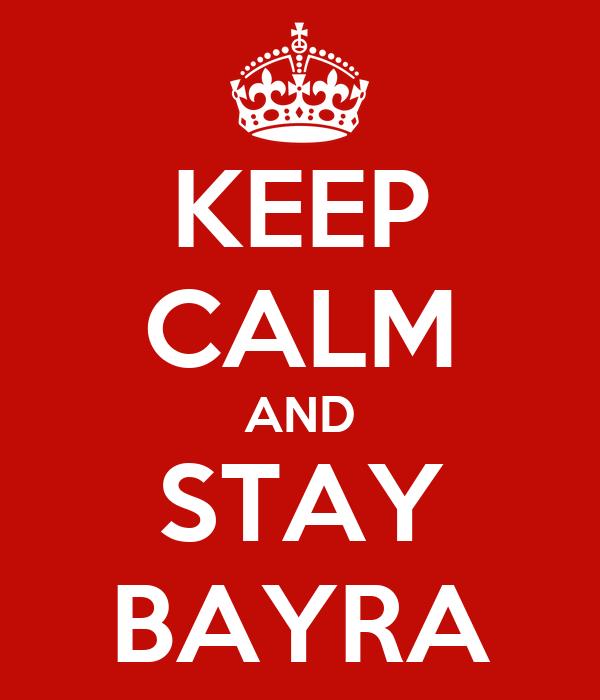 KEEP CALM AND STAY BAYRA