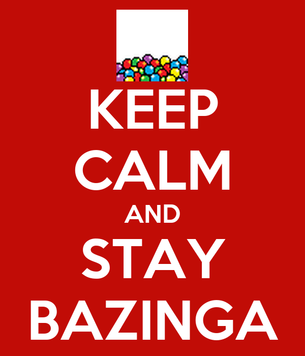 KEEP CALM AND STAY BAZINGA