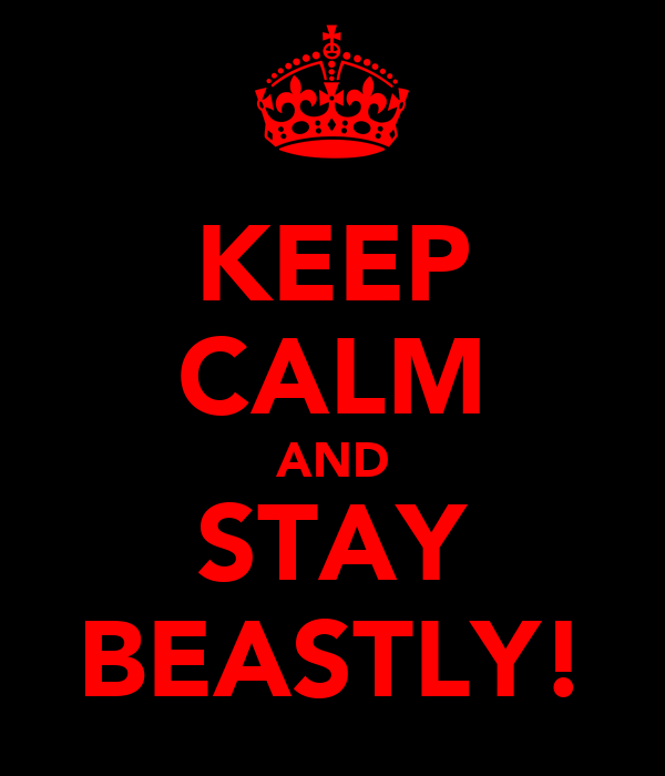 KEEP CALM AND STAY BEASTLY!