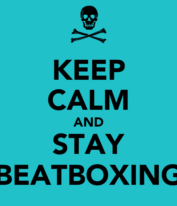 KEEP CALM AND STAY BEATBOXING