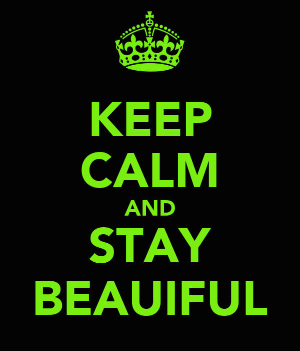 KEEP CALM AND STAY BEAUIFUL