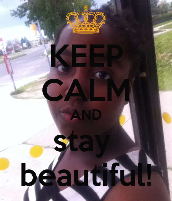 KEEP CALM AND stay  beautiful!