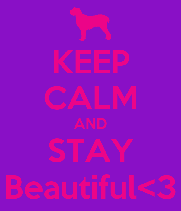 KEEP CALM AND STAY Beautiful<3