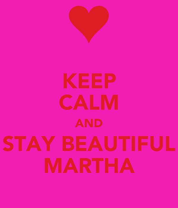 KEEP CALM AND STAY BEAUTIFUL MARTHA