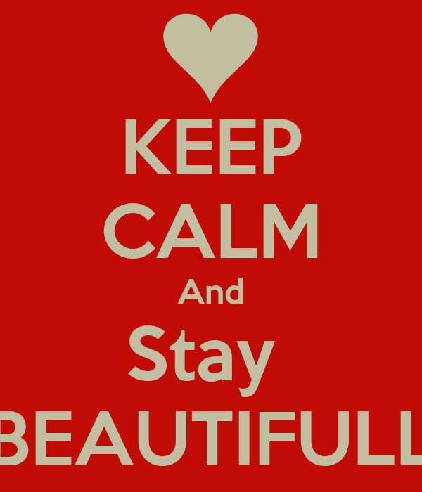 KEEP CALM And Stay  BEAUTIFULL