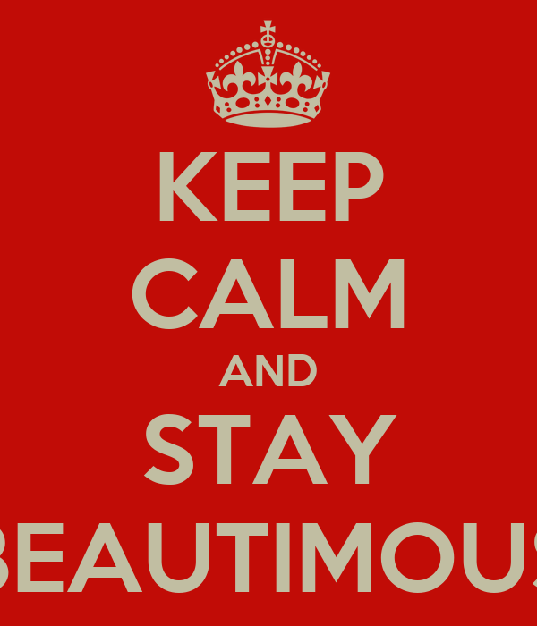 KEEP CALM AND STAY BEAUTIMOUS